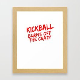 Kickball Player Gift Kickball Burns Off the Crazy Framed Art Print