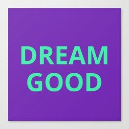 Dream Good Canvas Print