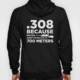 Funny Gun Owner Pro Second Amendment Rights USA .308 Because Rocks Aren't Effective at 700 Meters Hoody