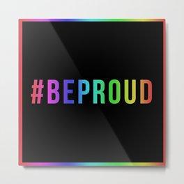 #BeProud Metal Print