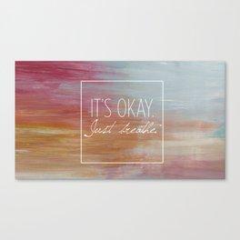 It's okay. Just breathe. Canvas Print