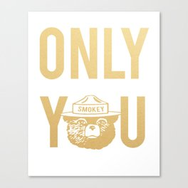Smokey the Bear says ONLY YOU Canvas Print