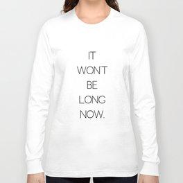 It Won't Be Long Now (Cult Propaganda) Long Sleeve T-shirt