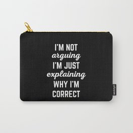 Explaining Why I'm Correct Funny Quote Carry-All Pouch
