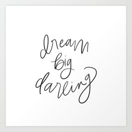 Dream Big Darling // in Black and White Art Print