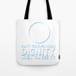 Cool & Inspirational Dignity Tee Design When you see it Tote Bag
