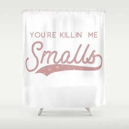 You're Killin' Me Smalls (Parent version) Pink distressed Shower Curtain