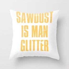 Sawdust is man glitter Throw Pillow