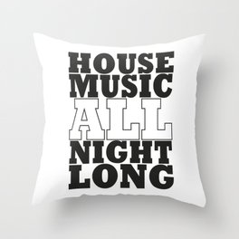 House Music all night long Throw Pillow