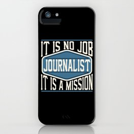 Journalist  - It Is No Job, It Is A Mission iPhone Case