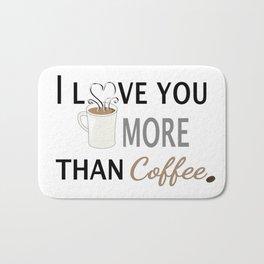 I Love You More than Coffee  Bath Mat