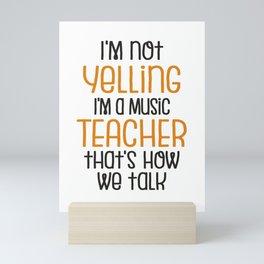 Music Teacher Gift | I'm Not Yelling, I'm a Music Teacher That's How We Talk Mini Art Print