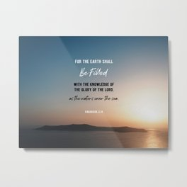 Habakkuk 2:14 - For the earth shall be filled Metal Print
