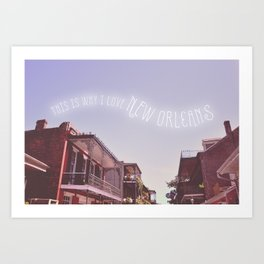 This is Why I Love New Orleans Art Print