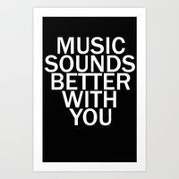 MUSIC SOUNDS BETTER WITH YOU Art Print