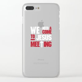We Need a Come to Jesus Meeting Funny Christian T-shirt Clear iPhone Case