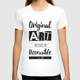 Original Art Should Be Accessible to All T-shirt