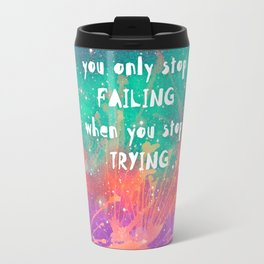 You only stop failing... Travel Mug