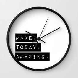 Make Today Amazing Wall Clock