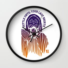 SETTLE UNTIL YOUR LAST BREATH Wall Clock