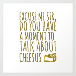 Funny Jesus Sarcasm Sarcastic Cheese Lover Gift Art Print