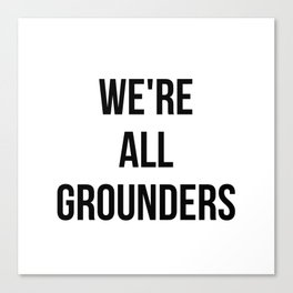 Grounders -The 100 Canvas Print