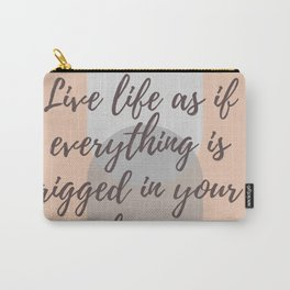 "Rumi Quote : "" Live life as if everything is rigged in your favor"" Carry-All Pouch"