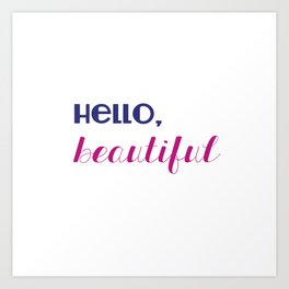 hello, beautiful  Art Print