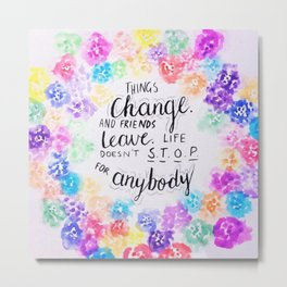 "Quote from The Perks Of Being A Wallflower ""Things change..."" Metal Print"