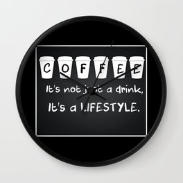 COFEE It's not a drink, it's a lifestyle Wall Clock