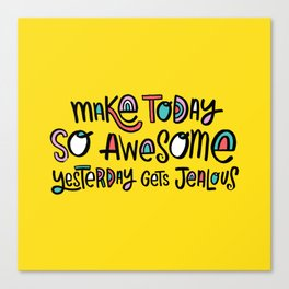Make Today So Awesome Yesterday Gets Jealous Canvas Print