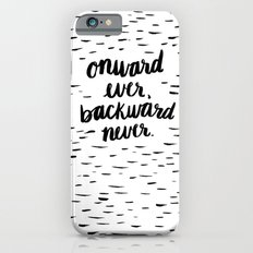 Onward Ever, Backward Never Slim Case iPhone 6s