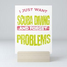 Scuba Diver Gift Idea Just Want to Go Scuba Diving and Forget All the Problems Mini Art Print