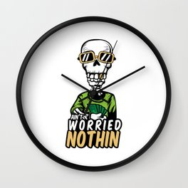 A Unique Detailed Skeletal Tee For Yourself? Here's An Awesome T-shirt For You Ain't Worried Nothin Wall Clock