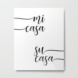 Mi Casa Su Casa Metal Print