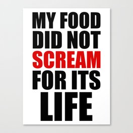My Food Did Not Scream For Its Life Canvas Print