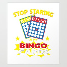 Stop Staring At My Bingo Cards Art Print