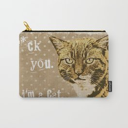 F*ck you.  I am a cat, grumpily Cat with funny Quote Carry-All Pouch