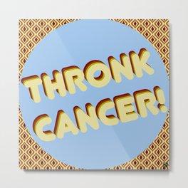 Thronk Cancer Metal Print