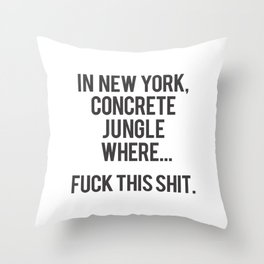 In New York, Concrete Jungle Where... Fuck this Shit. Throw Pillow