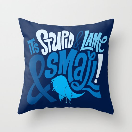 Stupid Twitter! Throw Pillow