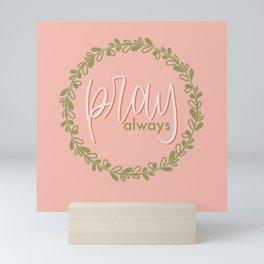 Pray always - 1 Thessalonians 5 Mini Art Print