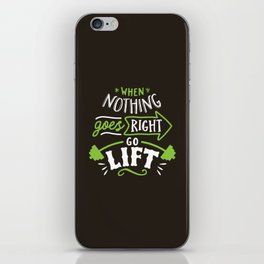 When Nothing Goes Right Go Lift iPhone Skin