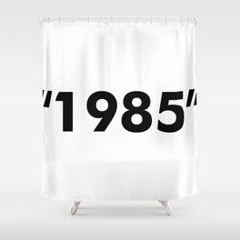 1985 Shower Curtain