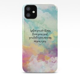 When you do things from your soul, you feel a river moving in you, a joy. - Rumi iPhone Case