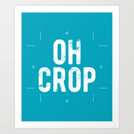 Oh crop funny graphic designer quote Art Print