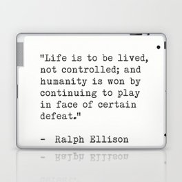 """Ralph Ellison """"Life is to be lived, not controlled; ....."""" Laptop & iPad Skin"""