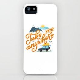 Take me anywhere iPhone Case