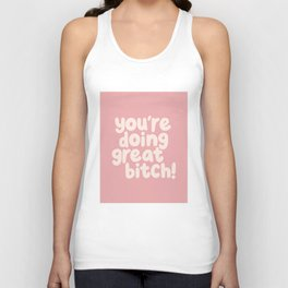 You're Doing Great Bitch Unisex Tank Top
