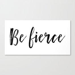 Be Fierce - Black Text Canvas Print